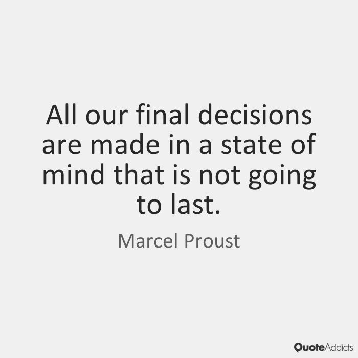 All our final decisions are made in a state of mind that is not going to last. - Marcel Proust #5