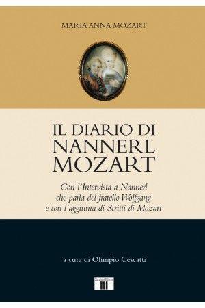 IL DIARIO DI NANNERL MOZART. Con l'Intervista a Nannerl che parla del fratello Wolfgang  e con l'aggiunta di Scritti di Mozart