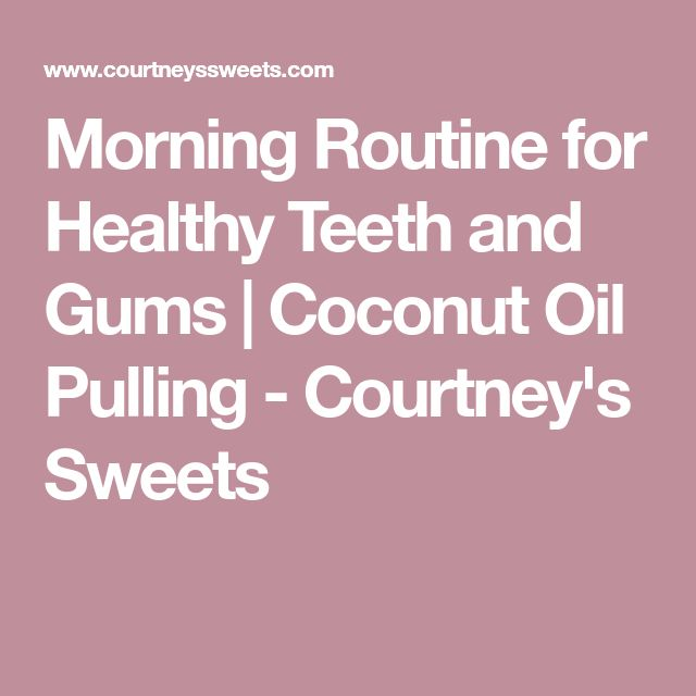 Morning Routine for Healthy Teeth and Gums | Coconut Oil Pulling - Courtney's Sweets