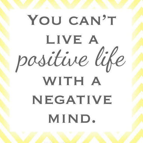 You Canu0027t Live A Positive Life With A Negative Mind. And We Have To Choose  To Think Positive We All Have Negative Thoughts We Have To Replace Them  With ...