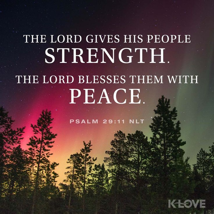 K-LOVE's Encouraging Word. The Lord gives his people strength. The Lord blesses them with peace. Psalm 29:11 NLT