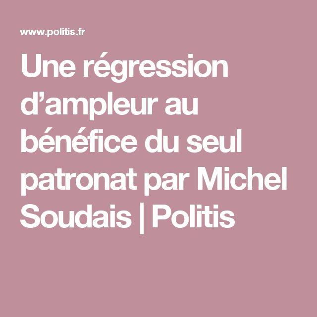 Une régression d'ampleur au bénéfice du seul patronat        par Michel Soudais   | Politis