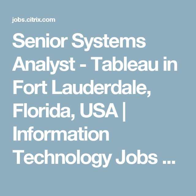 Senior Systems Analyst - Tableau in Fort Lauderdale, Florida, USA | Information Technology Jobs at Citrix