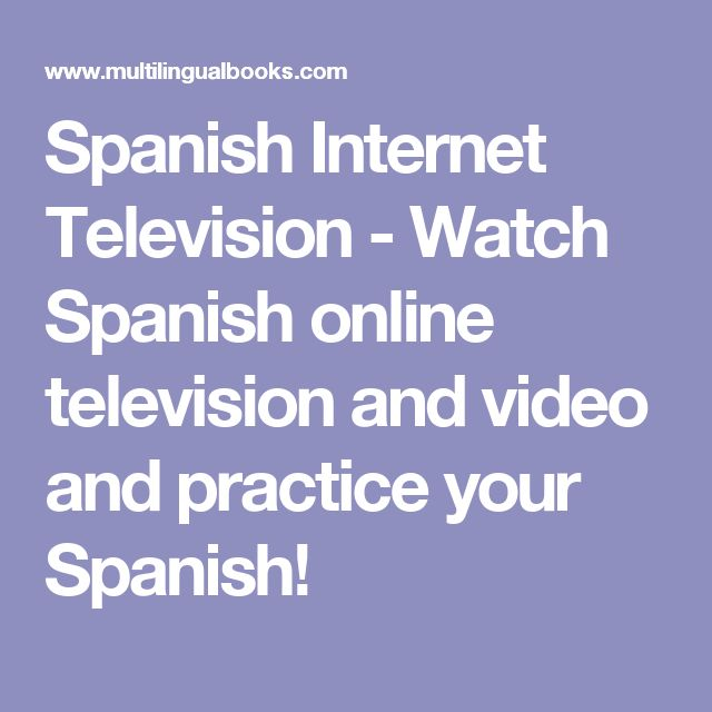 Spanish Internet Television - Watch Spanish online television and video and practice your Spanish!