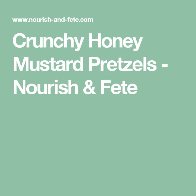 Crunchy Honey Mustard Pretzels - Nourish & Fete
