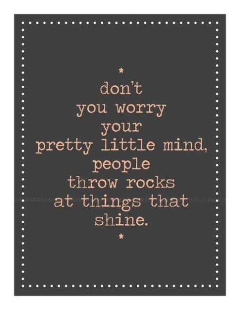 Shine on ☼Taylorswift, Remember This, Inspiration, Quotes, Little People, Shinee, Throw Rocks, Don'T Worry, Taylors Swift