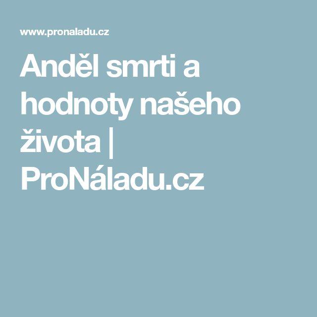 Anděl smrti a hodnoty našeho života   ProNáladu.cz