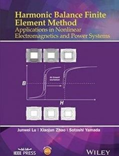 Harmonic Balance Finite Element Method: Applications in Nonlinear Electromagnetics and Power Systems free download by Junwei Lu Xiaojun Zhao and Sotoshi Yamada ISBN: 9781118975763 with BooksBob. Fast and free eBooks download.  The post Harmonic Balance Finite Element Method: Applications in Nonlinear Electromagnetics and Power Systems Free Download appeared first on Booksbob.com.