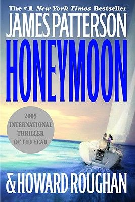 Honeymoon by James Patterson (read this one first ).