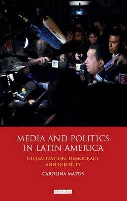 Media and Politics in Latin America: Globalization, Democracy and Identity
