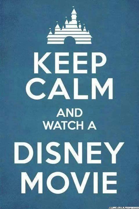 Keep Calm and watch a Disney movie!!