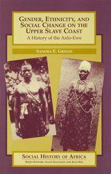 Gender, Ethnicity, and Social Change on the Upper Slave Coast: A History of the Anlo-Ewe ~ Sandra Greene ~ Heinemann ~ 1996