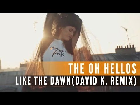 The Oh Hellos - Like The Dawn (David K. Remix) (Official Music Video) - YouTube
