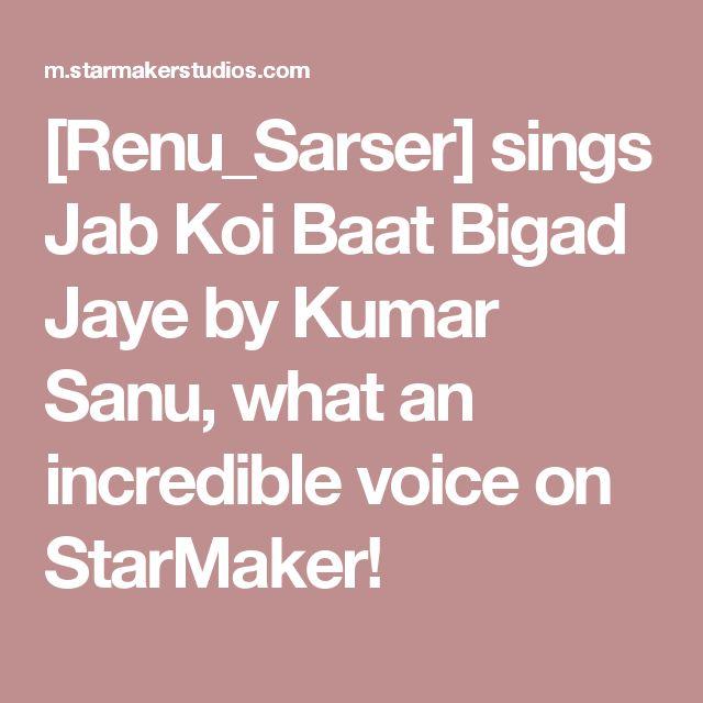 [Renu_Sarser] sings Jab Koi Baat Bigad Jaye by Kumar Sanu, what an incredible voice on StarMaker!