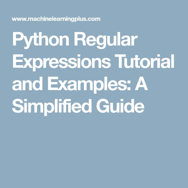 Python Regular Expressions Tutorial and Examples: A Simplified Guide