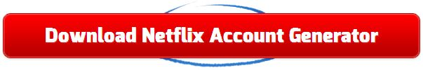 Netflix Account Generator - How To Get Free Netflix Accounts