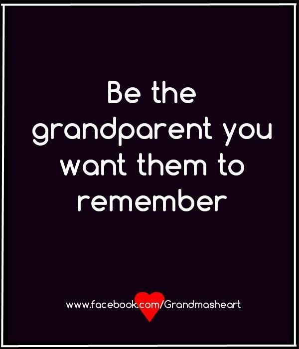 I am trying. I want my grandson to tell his kids stories about me like my dad about his grandma