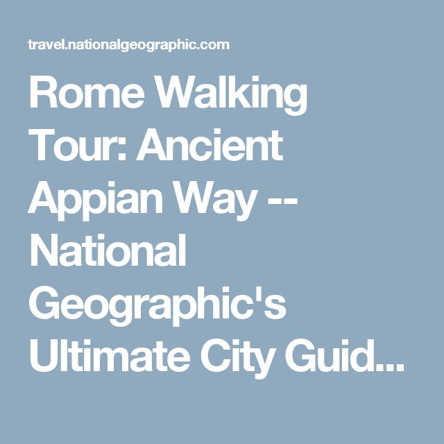 Rome Walking Tour: Ancient Appian Way -- National Geographic's Ultimate City Guides