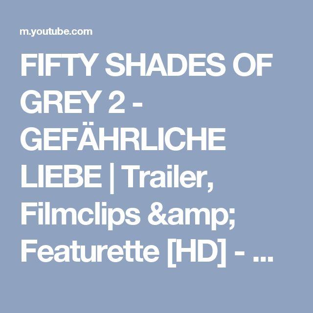 FIFTY SHADES OF GREY 2 - GEFÄHRLICHE LIEBE   Trailer, Filmclips & Featurette  [HD] - YouTube