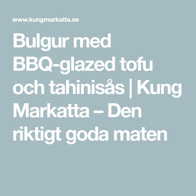 Bulgur med BBQ-glazed tofu och tahinisås | Kung Markatta – Den riktigt goda maten