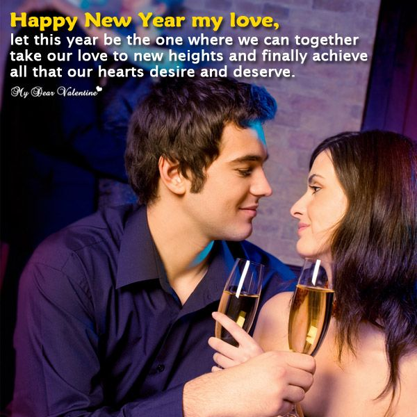 Happy new year my love, let this year be the one where we can together take our love to new heights and finally achieve all that our hearts desire and deserve.