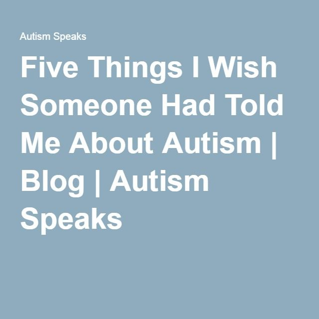 Five Things I Wish Someone Had Told Me About Autism | Blog | Autism Speaks