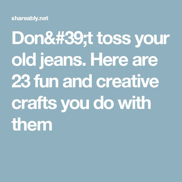 Don't toss your old jeans. Here are 23 fun and creative crafts you do with them