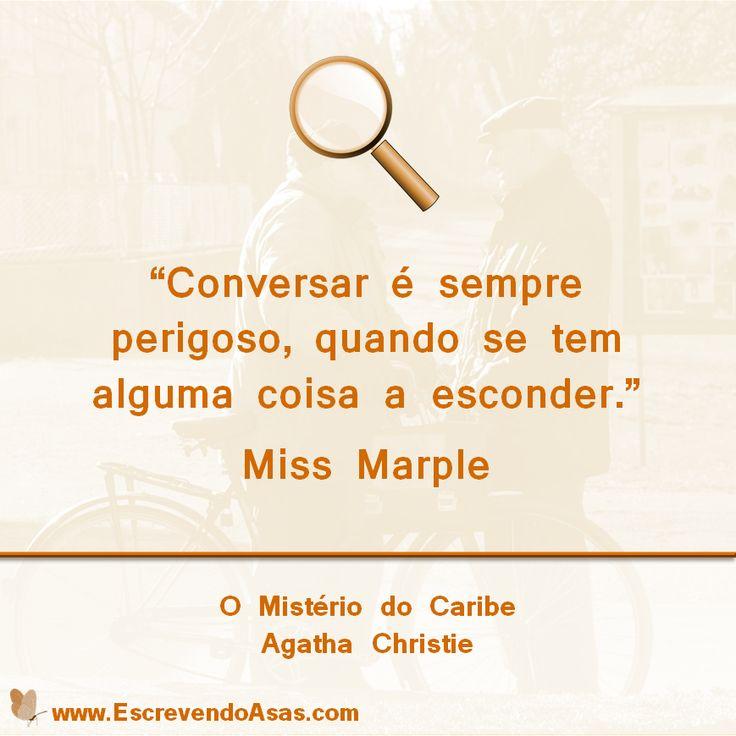 """""""Conversar é sempre perigoso, quando se tem alguma coisa a esconder."""" Segredos... Cuidado com Miss Marple, essa senhorinha fofinha vai descobrir os seus... rsrsrs Mistério do Caribe, da Dama do Crime, Agatha Christie. #quotes"""