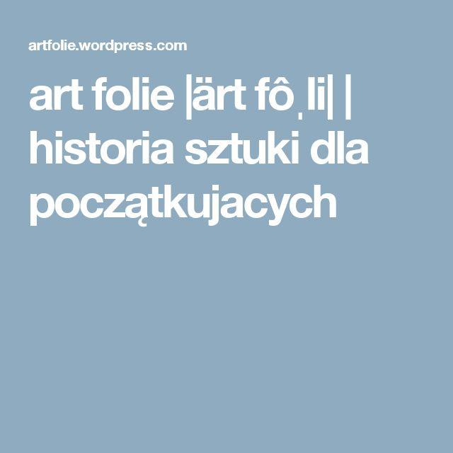 art folie  ärt fôˌli    historia sztuki dla początkujacych