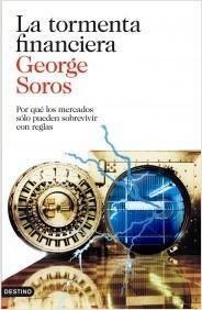 """La tormenta financiera """"Por qué los mercados sólo pueden sobrevivir con reglas"""" / George Soros"""