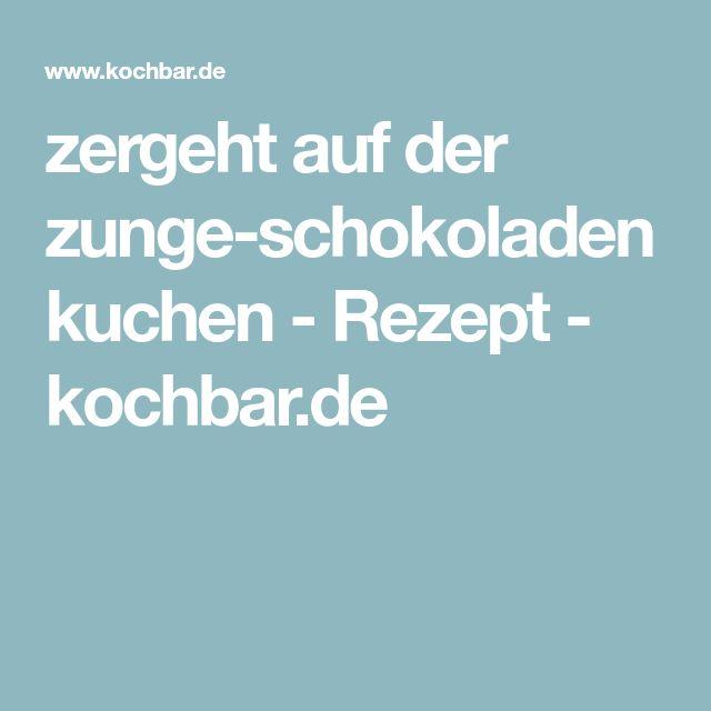 zergeht auf der zunge-schokoladenkuchen - Rezept - kochbar.de