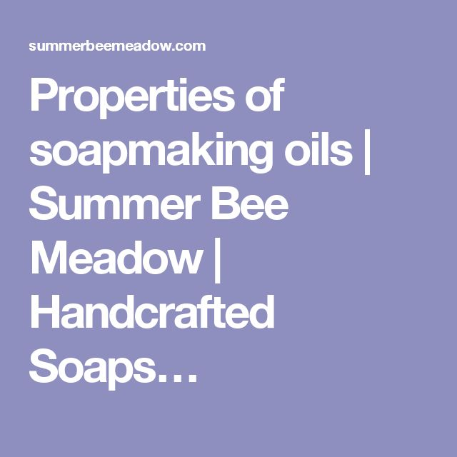 Properties of soapmaking oils | Summer Bee Meadow | Handcrafted Soaps…