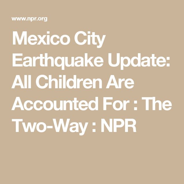 Mexico City Earthquake Update: All Children Are Accounted For : The Two-Way : NPR