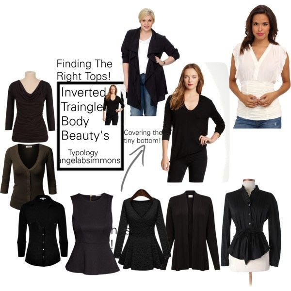 """""""Finding The Right Tops!"""" by typology on Polyvore: I am an Inverted Triangle beauty and Finding the right top is the first step to balancing out our top heavy frame. These are a few styles that may work but you must try them on first. I have very small breast but a bigger back so a lot of these work for me. You must find tops that flatter your figure. #invertedtriangle #dressforyourbodytype #introverts #Lifestyle #topsets #beautyfind"""