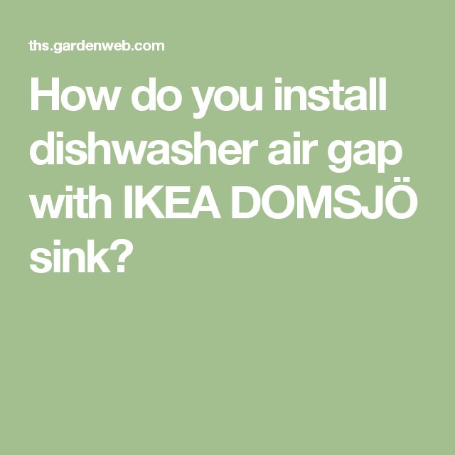 How do you install dishwasher air gap with IKEA DOMSJÖ sink?