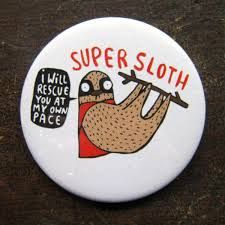 """Super Sloth: """"I will rescue you at my own pace"""""""