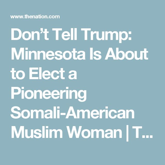 Don't Tell Trump: Minnesota Is About to Elect a Pioneering Somali-American Muslim Woman | The Nation