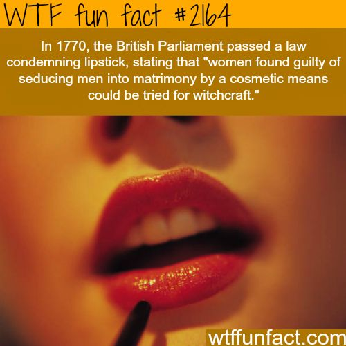 British Parliament lipstick ban -WTF fun facts: I guess compared to how much make up is used today on ones' face; all hell would break loose back then..haha