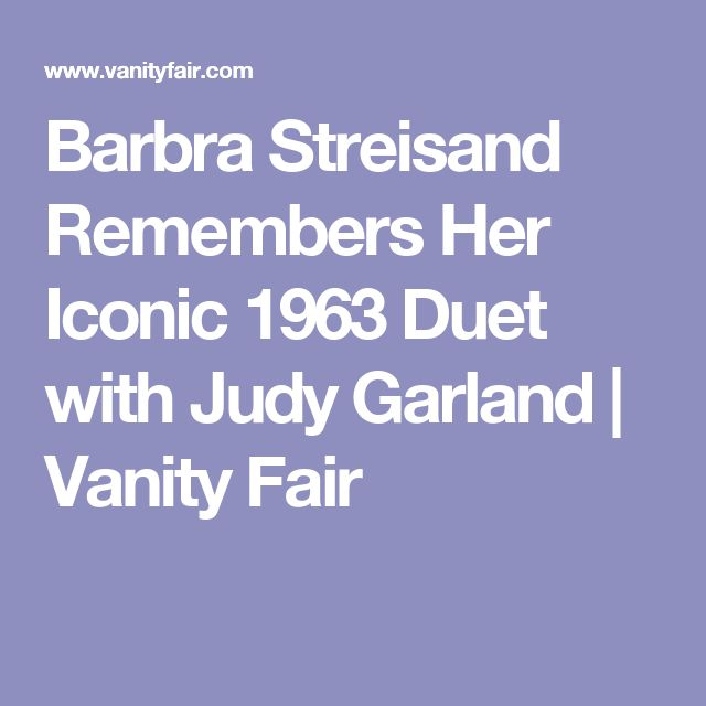 Barbra Streisand Remembers Her Iconic 1963 Duet with Judy Garland | Vanity Fair