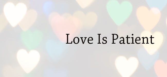 "What Is Love Series   Part 1   Love Is Patient ! THIS post will take you to the ""What is Love"" Series. (I have a couple other pins that are ""uploaded by uses, so it doesn't take me where I need to go)"