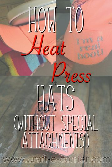 How to Heat Press HTV to A Hat (No Special Attachment Needed) / Craft-e-Corner: Blog