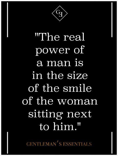 The real power of a man is in the size of the smile of the woman sitting next to him. Motivational quotes motivation quotes #motivation #quote