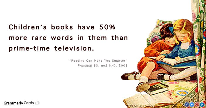 Children's books have 50% more rare words in them than prime time television.
