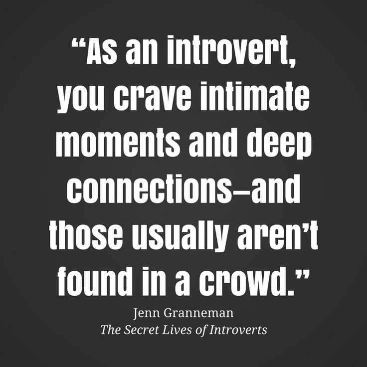 As introvert we crave deep meaningful connections which usually aren't found in a crowd.