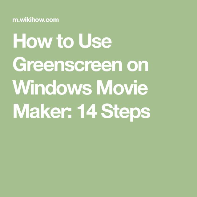How to Use Greenscreen on Windows Movie Maker: 14 Steps