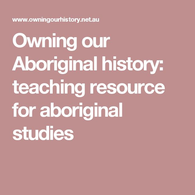 Owning our Aboriginal history: teaching resource for aboriginal studies