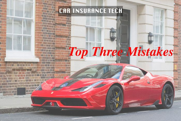 Top Three Mistakes While Buying a Car Insurance Policy