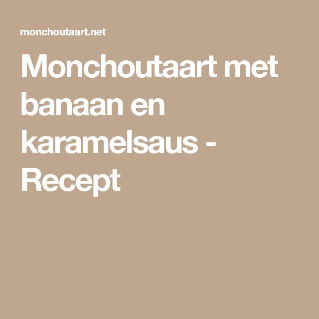Monchoutaart met banaan en karamelsaus - Recept