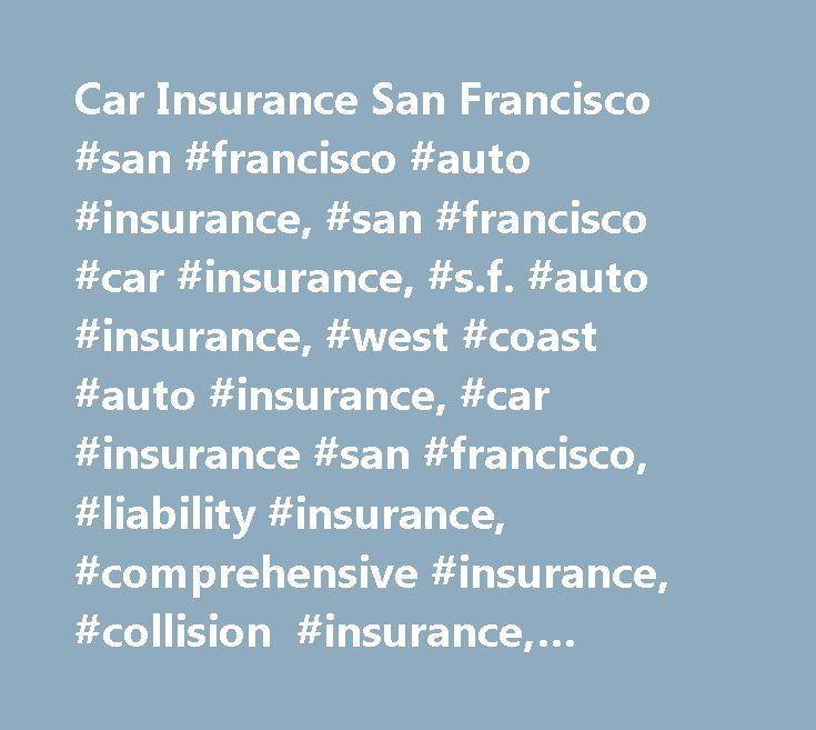 Car Insurance San Francisco #san #francisco #auto #insurance, #san #francisco #car #insurance, #s.f. #auto #insurance, #west #coast #auto #insurance, #car #insurance #san #francisco, #liability #insurance, #comprehensive #insurance, #collision #insurance, #personal #injury #insurance #san #francisco, #affordable #auto #insurance #san #francisco…