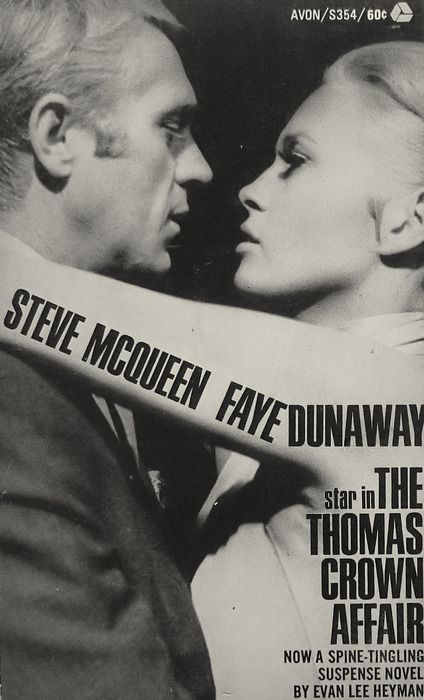Thomas Crown Affair, paperback book coverOn the cover: Steve McQueen and Faye Dunaway  See some classic Steve McQueen photographs at Boom Underground, who is posting them as part of a month-long series on Hunks We Were Hot For, male heart-throbs from the 1960s & 70s.